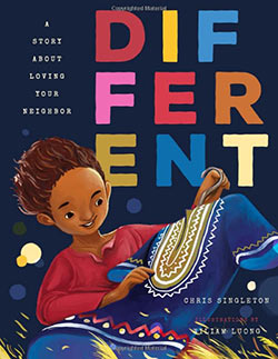 BOOK COVER - Different: A Story About Loving Your Neighbor. By Chris Singleton. Illustrations by Wiliam Luong